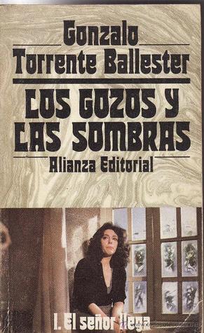 Los gozos y las sombras I: El señor llega  by  Gonzalo Torrente Ballester