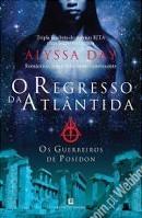 O Regresso da Atlântida (Os Guerreiros de Posídon, #1) Alyssa Day