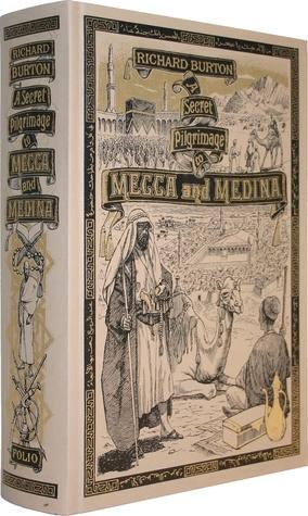 A Secret Pilgrimage to Mecca and Medina  by  Richard Francis Burton