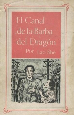 El Canal de la Barba del Dragón: Drama en tres actos  by  Lao She