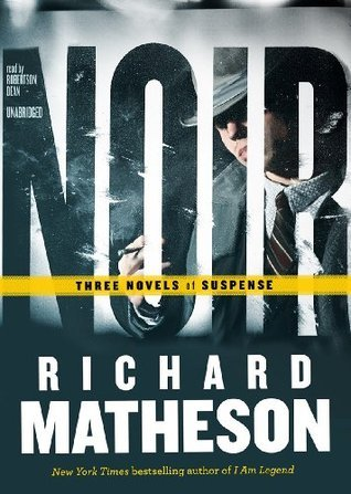 Noir: Three Novels of Suspense  by  Richard Matheson