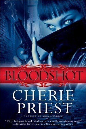 Bloodshot (The Cheshire Red Reports, #1) - ARC Cherie Priest