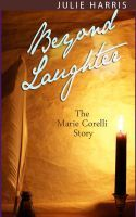 Beyond Laughter: The Marie Corelli Story Julie Harris