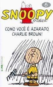 Como Você É Azarado, Charlie Brown! (Snoopy, #6)  by  Charles M. Schulz