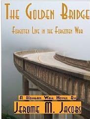 The Golden Bridge: Forgotten Love in the Forgotten War Jerome Jacobs