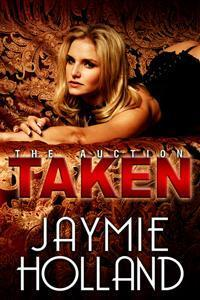 Taken (The Auction, #1)  by  Jaymie Holland