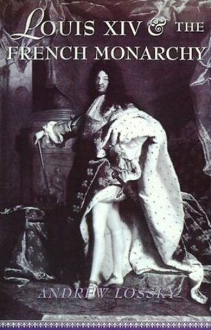Louis XIV and the French Monarchy  by  Andrew Lossky