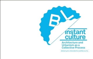 Instant Culture: Architecture and Urbanism as a Collective Process Eric Schuldenfrei