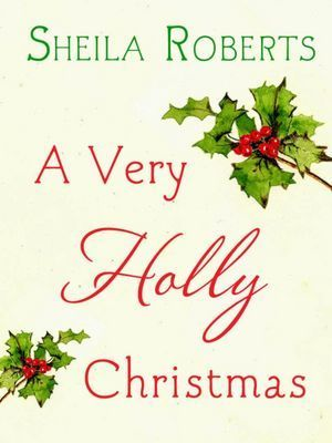 A Very Holly Christmas: An Exclusive Short Story Sheila Roberts