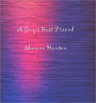 A Guys Best Friend  by  Shawna Hansen