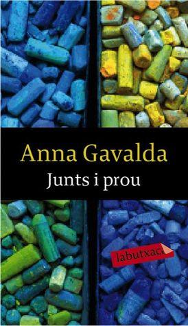 Junts i prou  by  Anna Gavalda