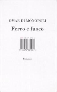 Ferro e fuoco Omar Di Monopoli