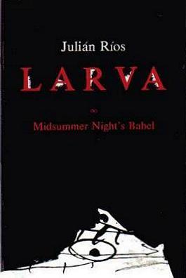 Larva: A Midsummer Nights Babel Julián Ríos