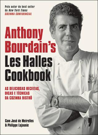 Anthony Bourdains Les Halles Cookbook: As Deliciosas Receitas, Dicas e Técnicas da Cozinha Bistrô  by  Anthony Bourdain