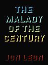 The Malady of the Century  by  Jon Leon