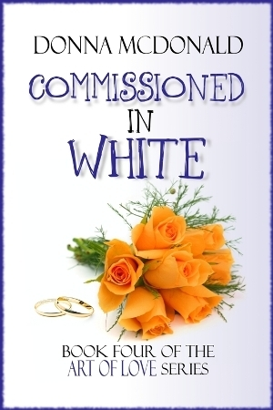 Commissioned in White (Art of Love, #4) Donna McDonald