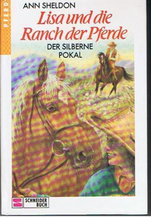 Der silberne Pokal (Lisa und die Ranch der Pferde, #2) Ann Sheldon