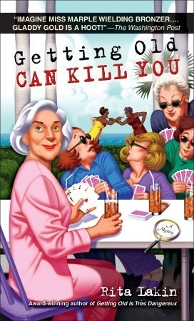 Getting Old Can Kill You (Gladdy Gold, #7)  by  Rita Lakin