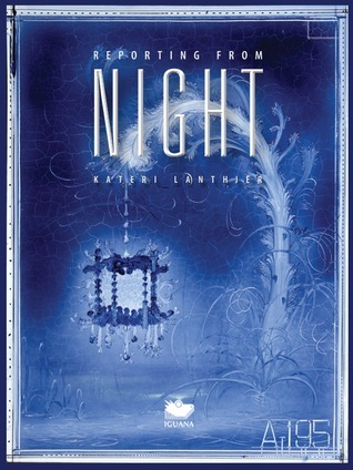 Reporting from Night  by  Kateri Lanthier