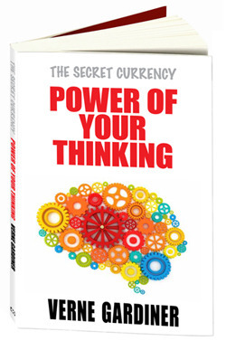 Power of Your Thinking: The Secret Currency Verne Gardiner