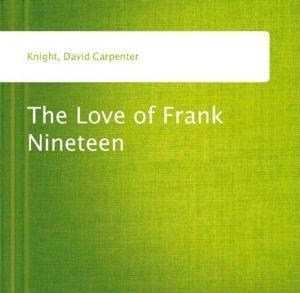 The Love of Frank Nineteen David Carpenter Knight