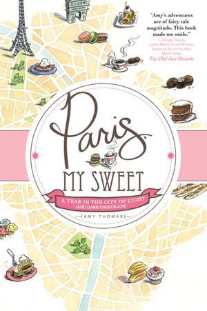 Paris, My Sweet: A Year in the City of Light  by  Amy Thomas