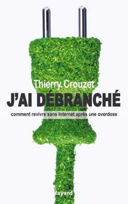 Jai débranché Thierry Crouzet