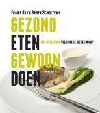 Gezond eten, gewoon doen: goede voeding volgens de wetenschap  by  Frans Kok, Broer Scholtens