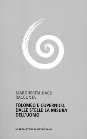 Tolomeo e Copernico. Dalle stelle la misura delluomo Margherita Hack