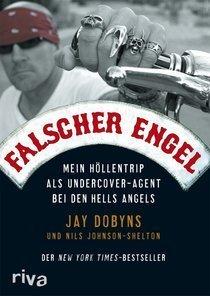 Falscher Engel: Mein Höllentrip als Undercover-Agent bei den Hells Angels  by  Jay Dobyns