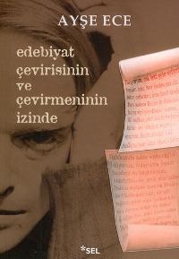 Edebiyat Çevirisinin ve Çevirmeninin İzinde  by  Ayşe Ece