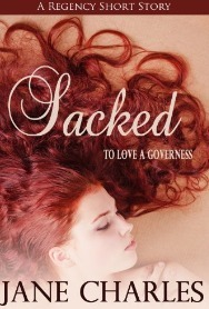 Sacked (To Love a Governess Erotic Regency Short  by  Jane Charles