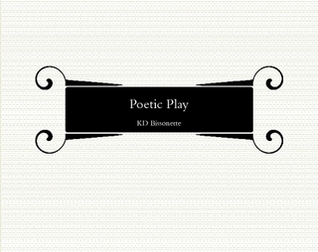 Poetic Play  by  K.D. Bissonette