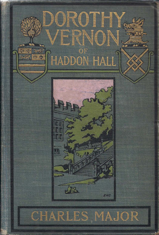 Dorothy Vernon Of Haddon Hall  by  Charles Major