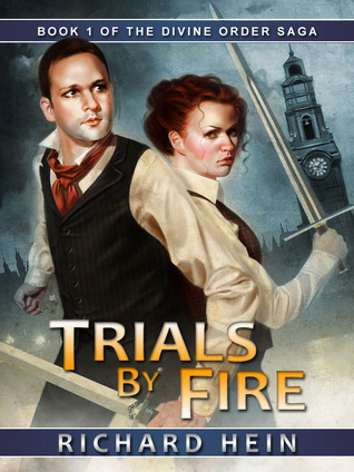 Trials By Fire - Book 1 of the Divine Order Saga Richard Hein