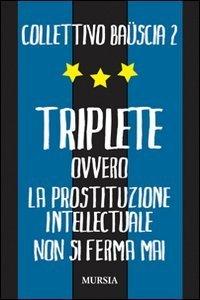 Triplete ovvero La prostituzione intellectuale non si ferma mai  by  Collettivo Baüscia 2