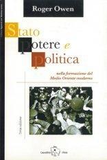 Stato, potere e politica nella formazione del Medio Oriente moderno  by  Roger Owen