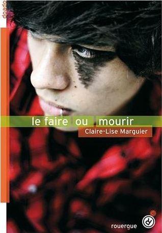 Le faire ou mourir  by  Claire-Lise Marguier