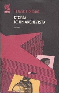Storia di un archivista  by  Travis Holland