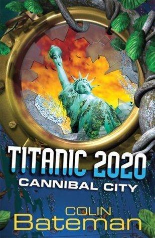 Cannibal City (Titanic 2020 #2)  by  Colin Bateman