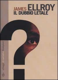 Il dubbio letale  by  James Ellroy