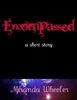 Encompassed: A Short Story  by  Miranda Wheeler