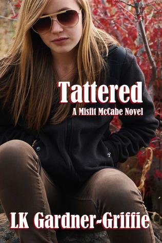 Tattered (Misfit McCabe, #3) LK Gardner-Griffie