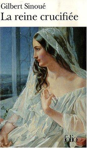 La reine crucifiée Gilbert Sinoué