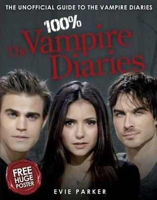 100% The Vampire Diaries: The Unofficial Guide To The Vampire Diaries  by  Evie Parker