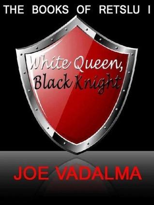 WHITE QUEEN, KNIGHT BLACK [THE BOOKS OF RETSLU I]  by  Joe Vadalma