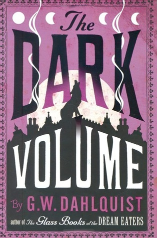 The Dark Volume (Miss Temple, Doctor Svenson, and Cardinal Chang, #2)  by  Gordon Dahlquist