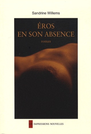 Eros en son absence  by  Sandrine Willems