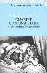 Guarire con una fiaba: Usare limmaginario per curarsi  by  Paola Santagostino