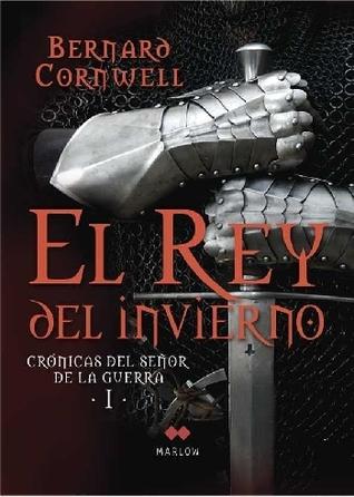 El rey del Invierno (Crónicas del señor de la Guerra #1) Bernard Cornwell